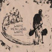 WARTE MEIN LAND, WARTE