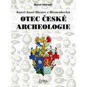 Karel Josef Biener z Bienenberka Otec české archeologie